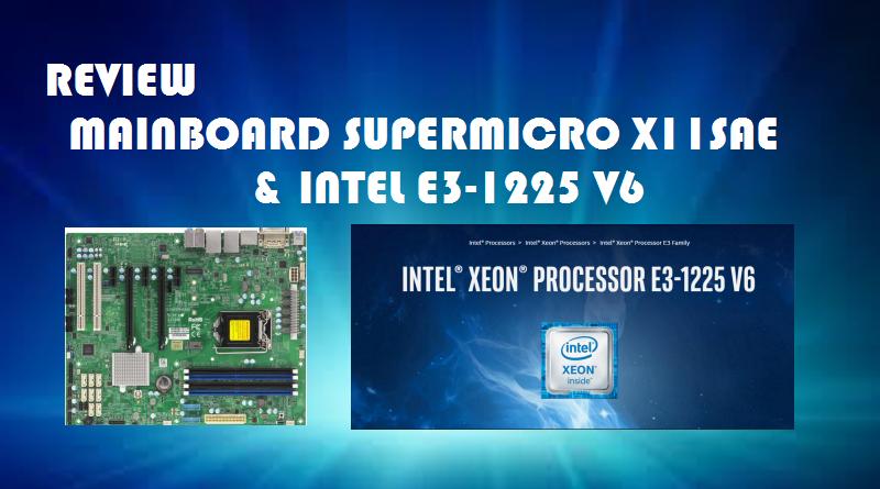 REVIEW MAINBOARD SUPERMICRO X11SAE & INTEL E3-1225 V6